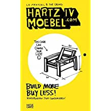 Hartz IV Moebel.com. Build More Buy Less! Konstruieren statt konsumieren