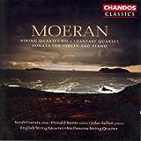 Moeran: String Quartet No. 1 / Fantasy Quartet / Violin Sonata in E Minor