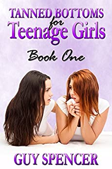 Tanned Bottoms for Teenage Girls: Book One (English Edition) di [Spencer, Guy]