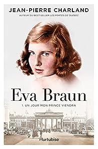 Eva Braun, tome 1 : Un jour mon prince viendra par Charland