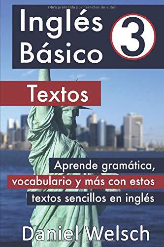 Inglés Básico 3: Textos: Aprende gramática, vocabulario y más con estos textos sencillos en inglés por Daniel Welsch