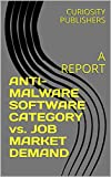 ANTI-MALWARE SOFTWARE CATEGORY vs. JOB MARKET DEMAND: A REPORT