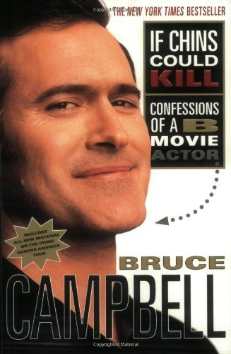 If Chins Could Kill: Confessions of a B Movie Actor by Campbell, Bruce (2002) Paperback