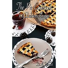 THE PIE COOKBOOK: 100 DELICIOUS PIE RECIPES (pie baking, pie recipe book, pies, pie cook book, dessert pies. baking,  pie crust,) (English Edition)
