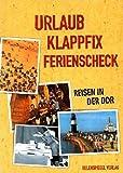 Urlaub, Klappfix, Ferienscheck. Reisen in der DDR