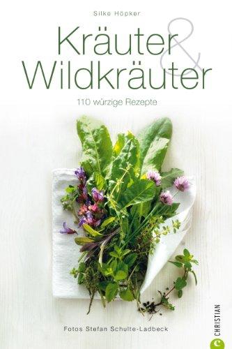 Kräuter & Wildkräuter: 110 würzige Rezepte. Alles zum Thema Kräuter und ihre Verwendung. Von den Klassiker wie Basilikum oder Dill bis hin zu den Wilden wie Giersch oder Pimpinelle. (Cook & Style)