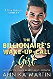 The Billionaire's Wake-up-call Girl: A sexy enemies-to-lovers romantic comedy (English Edition)