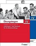 """Übungsbogen für die Meisterprüfung Teil IV: Aufgaben und Lösungen zu """"Sackmann - das Lehrbuch für die Meisterprüfung"""""""