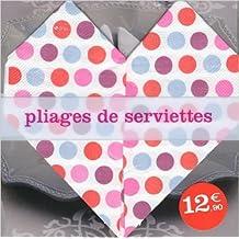 Coffret pliages de serviettes de Delphine VIELLARD ( 15 avril 2010 )