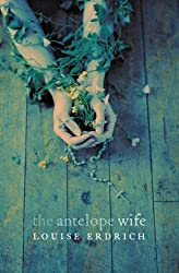 The Antelope Wife by Louise Erdrich (2002-10-21)