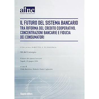 Il Futuro Del Sistema Bancario Tra Riforma Del Credito Cooperativo, Concentrazioni Bancarie E Fiducia Dei Consumatori