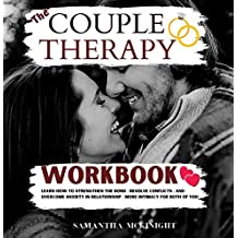 The Couple Therapy WorkBook: Learn How to Strengthen The Bond , Resolve Conflicts , and Overcome Anxiety in Relationship . More Intimacy for both of you (English Edition)