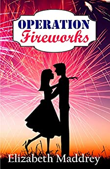 Operation Fireworks (Operation Romance Book 3) by [Maddrey, Elizabeth]