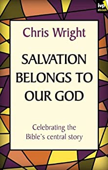 Salvation Belongs to Our God by [Wright, Chris]