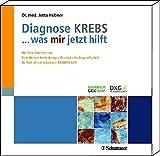 Diagnose KREBS ... was mir jetzt hilft: Mit Geleitworten von Prof. Werner Hohenberger, Deutsche Krebsgesellschaft Dr. Ro