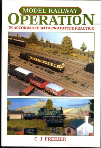 Model Railway Operation: In Accordance with Prototype Practice por C.J. Freezer
