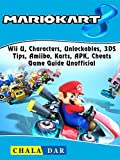Mario Kart 8, Wii U, Characters, Unlockables, 3DS, Tips, Amiibo, Karts, APK, Cheats, Game Guide Unofficial (English Edition)