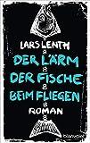 Der Lärm der Fische beim Fliegen: Roman (Leo Vangen, Band 1) -
