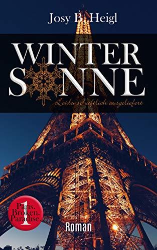 Winter Sonne: Leidenschaftlich ausgeliefert (Paris. Broken. Paradise. 1)