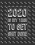 2020 is My Year to Get Shit Done: 2020 Planner with Monthly and Weekly Horizontal Calendar Diary with New Years Resolutions / Annual Goal Setting Page (Large, Black Cover) - Kimberley Jo Planner