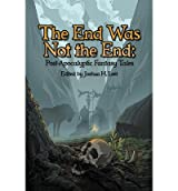 [ The End Was Not the End: Post-Apocalyptic Fantasy Tales Leet, Joshua H. ( Author ) ] { Paperback } 2013