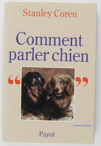 Comment parler chien. Maîtriser l'art de la communication entre les chiens et les hommes