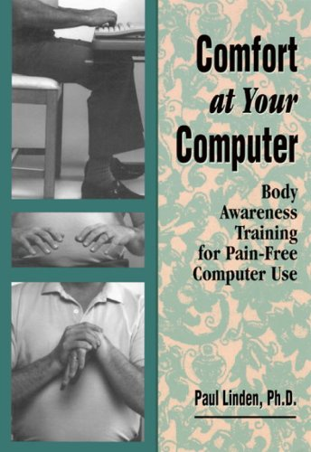 Comfort at Your Computer: Body Awareness Training for Pain-Free Computer Use