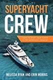 Superyacht Crew: How to Start Your Career in the Superyacht Industry (English Edition)