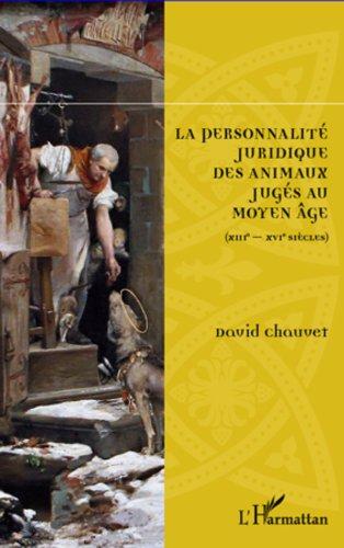 La personnalit juridique des animaux jugs au Moyen Age: ( XIIIe-XVIe sicles )