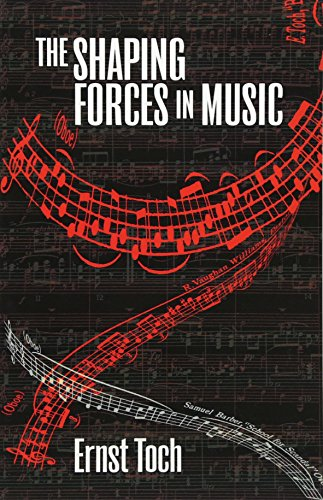 The Shaping Forces in Music: Inquiry into the Nature of Harmony, Melody, Counterpoint and Form (The Dover Series of Study Editions, Chamber Music, Orchestral Works, Operas in Full Score)