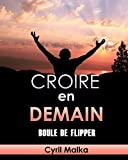 Croire en demain: Boule de flipper: Volume 1 by Cyril Malka (2014-07-08)