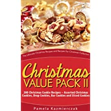 Christmas Value Pack II – 200 Christmas Cookie Recipes – Assorted Christmas Cookies, Drop Cookies, Bar Cookies and Sliced Cookies (The Ultimate Christmas ... Collection Book 14) (English Edition)