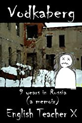 Vodkaberg: Nine Years in Russia (The Burnout Trilogy Book 2)