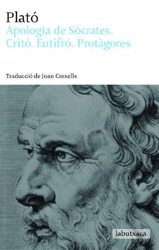 Apologia de Sòcrates. Critó. Eutifró. Protàgores: Traducció de Joan Crexells (LABUTXACA) por Platón