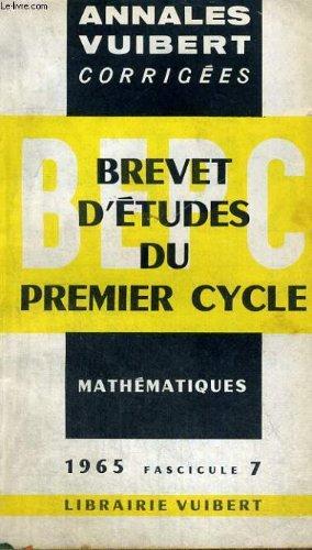 ANNALES CORRIGEES DU B.E.P.C. - MATHEMATIQUES - ANNEE 1965 - FASCICULE 7.