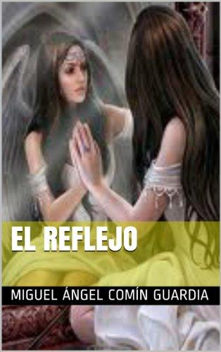 EL REFLEJO por Miguel Ángel Comín Guardia