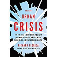 The New Urban Crisis: How Our Cities Are Increasing Inequality, Deepening Segregation, and Failing the Middle Class—and What We Can Do About It (English Edition)