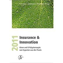 Insurance & Innovation 2011: Ideen und Erfolgskonzepte von Experten aus der Praxis