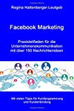 Facebook Marketing: Praxisleitfaden für die Unternehmenskommunikation - mit über 150 Nachrichtenideen