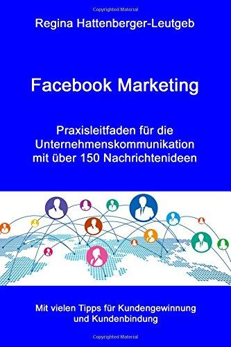 facebook-marketing-praxisleitfaden-fur-die-unternehmenskommunikation-mit-uber-150-nachrichtenideen
