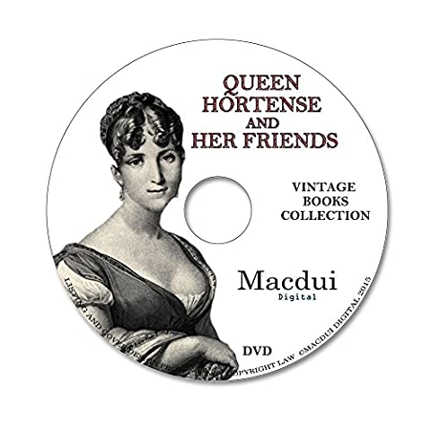 Queen Hortense and her friends by Ida Ashworth Taylor 1907 - 2 Volume PDF E-Books on 1 Data DVD, History, King of Holland, consort of Louis Bonaparte