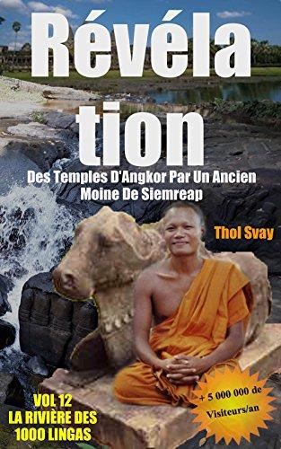 Révélation Des Temples D'Angkor Par Un Ancien Moine De Siemreap: VOL.12  LA RIVIERE DES 1000 LINGAS  (Les temples khmers) par Thol SVAY