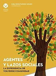 Agentes y lazos sociales: la experiencia de volverse comunidad par  Elba Noemí Gómez Gómez