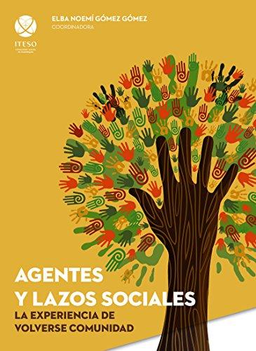Agentes y lazos sociales: la experiencia de volverse comunidad (Spanish Edition)