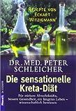 Die sensationelle Kreta-Diät: Für stärkere Abwehrkräfte, bessere Gesundheit, ein längeres Leben - Wissenschaftlich bewiesen - Dr. med. Peter Schleicher