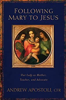 Following Mary to Jesus: Our Lady as Mother, Teacher, and Advocate (English Edition) di [Apostoli, Andrew]