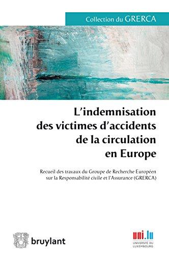 L'indemnisation des victimes d'accidents de la circulation en Europe: Recueil des travaux du Groupe de Recherche Européen sur la Responsabilité civile et l'Assurance (GRERCA)