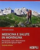 Medicina e salute in montagna. Prevenzione, cura e alimentazione per chi pratica gli sport alpini