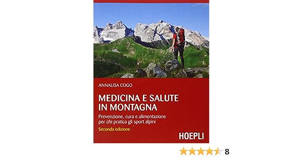 Medicina E Salute In Montagna Prevenzione Cura E Alimentazione Per Chi Pratica Gli Sport Alpini Amazon It Cogo Annalisa Libri