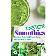 Detox Smoothies und Shakes zum Abnehmen & Entschlacken: Das Rezeptbuch: Rezepte für Detox Smoothies - Grüne Smoothies zum Entgiften & Abnehmen (Gesund & Fit mit Smoothies 1)